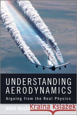 Understanding Aerodynamics : Arguing from the Real Physics J. Douglas McLean 9781119967514