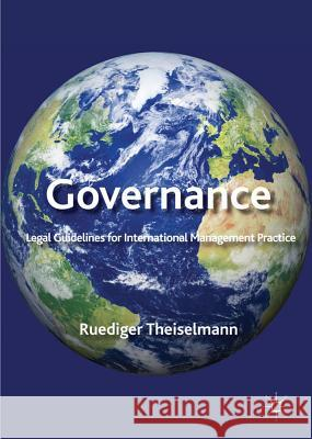 Governance: Legal Guidelines for International Management Practice Ruediger Theiselmann 9781137004406