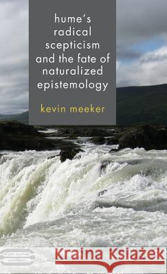 Hume's Radical Scepticism and the Fate of Naturalized Epistemology Kevin Meeker 9781137025548 Palgrave MacMillan