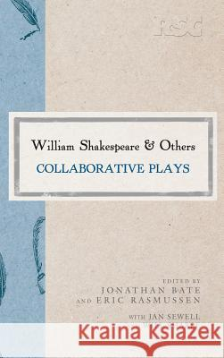 William Shakespeare and Others: Collaborative Plays Jonathan Bate 9781137271440