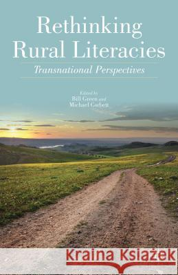 Rethinking Rural Literacies: Transnational Perspectives Bill Green Michael Corbett 9781137275486