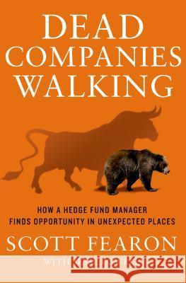 Dead Companies Walking: How a Hedge Fund Manager Finds Opportunity in Unexpected Places Scott Fearon Jesse Powell 9781137279644