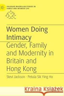 Women Doing Intimacy : Gender, Family and Modernity in Britain and Hong Kong S. Jackson P. Sik Ying Ho Petula Si 9781137289902 Palgrave MacMillan