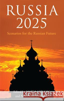 Russia 2025: Scenarios for the Russian Future Maria Lipman Nikolay Petrov 9781137336903 Palgrave MacMillan