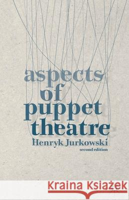 Aspects of Puppet Theatre Henryk Jurkowski Penny Francis 9781137338433
