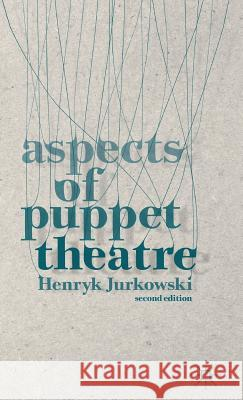 Aspects of Puppet Theatre Henryk Jurkowski Penny Francis 9781137338440