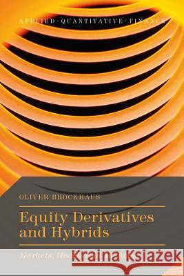 Equity Derivatives and Hybrids: Markets, Models and Methods Oliver Brockhaus 9781137349484