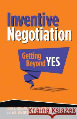 Inventive Negotiation: Getting Beyond Yes John L. Graham William Hernande Lynda Lawrence 9781137370150 Palgrave MacMillan