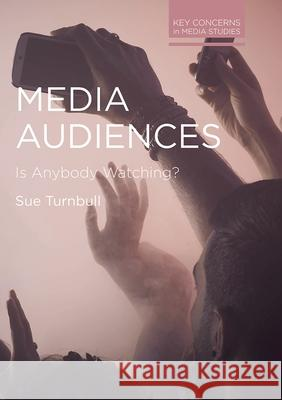 Media Audiences : Is Anybody Watching? Sue Turnbull   9781137405104