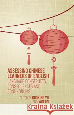 Assessing Chinese Learners of English: Language Constructs, Consequences and Conundrums Guoxing Yu Yan Jin 9781137449771