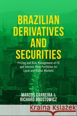 Brazilian Derivatives and Securities: Pricing and Risk Management of FX and Interest-Rate Portfolios for Local and Global Markets Marco C S Carreira 9781137477262