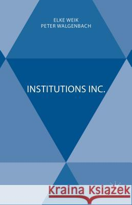 Institutions Inc. Elke Weik Peter Walgenbach 9781137481474