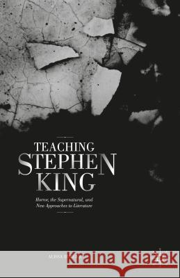 Teaching Stephen King: Horror, the Supernatural, and New Approaches to Literature Alissa Burger 9781137483904