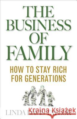 The Business of Family: How to Stay Rich for Generations Linda Davis Taylor 9781137487865