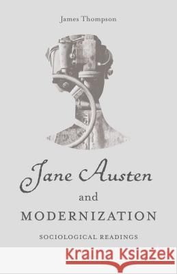 Jane Austen and Modernization: Sociological Readings James Thompson 9781137496010