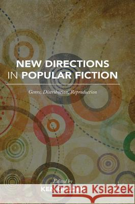 New Directions in Popular Fiction: Genre, Distribution, Reproduction K. Gelder 9781137523457