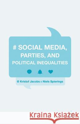 Social Media, Parties, and Political Inequalities Kristof Jacobs Niels Spierings 9781137533890