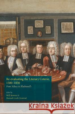 Re-evaluating the Literary Coterie, 1580-1830 : From Sidney to Blackwood's Will Bowers Hannah Leah Crumme 9781137545527