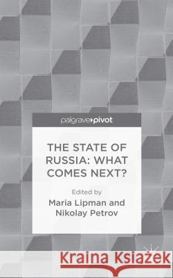 The State of Russia: What Comes Next? Maria Lipman Nikolay Petrov 9781137548108 Palgrave Pivot