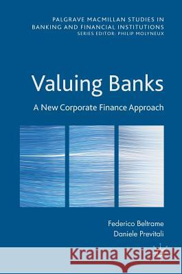 Valuing Banks: A New Corporate Finance Approach Federico Beltrame Daniele Previtali 9781137561411 Palgrave MacMillan