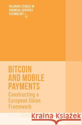 Bitcoin and Mobile Payments: Constructing a European Union Framework Gabriella Gimigliano 9781137575111