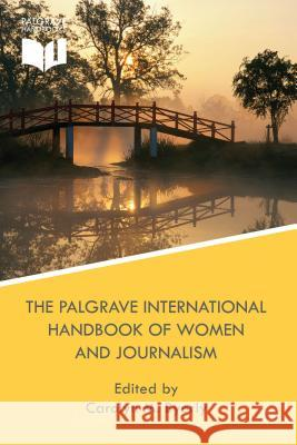 The Palgrave International Handbook of Women and Journalism Carolyn M. M 9781137584199