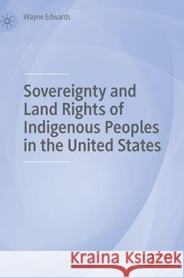 Sovereignty and Land Rights of Indigenous Peoples in the United States    9781137593993