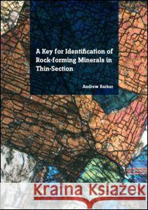 A Key for Identification of Rock-Forming Minerals in Thin Section Andrew J. Barker 9781138001145