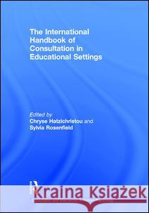 The International Handbook of Consultation in Educational Settings Chryse Hatzichristou Sylvia Rosenfield 9781138013476