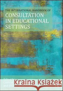 The International Handbook of Consultation in Educational Settings Chryse Hatzichristou Sylvia Rosenfield 9781138013483