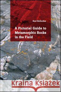 A Pictorial Guide to Metamorphic Rocks in the Field Kurt Hollocher 9781138026308
