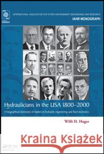 Hydraulicians in the USA 1800-2000: A Biographical Dictionary of Leaders in Hydraulic Engineering and Fluid Mechanics Willi Hager 9781138028289