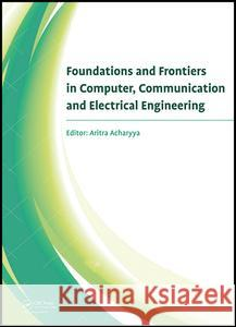 Foundations and Frontiers in Computer, Communication and Electrical Engineering: Proceedings of the 3rd International Conference C2e2, Mankundu, West Aritra Acharyya 9781138028777