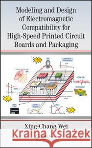 Modeling and Design of Electromagnetic Compatibility for High-Speed Printed Circuit Boards and Packaging Xing-Chang Wei 9781138033566