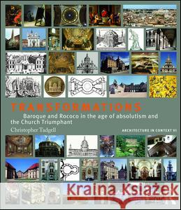 Transformations: Baroque and Rococo in the Age of Absolutism and the Church Triumphant Christopher Tadgell 9781138038950