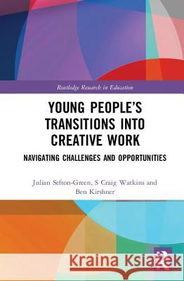 Young People's Journeys Into Creative Work: Hustle and Grow Julian Sefton-Green S. Craig Watkins Ben Kirshner 9781138040830 Routledge