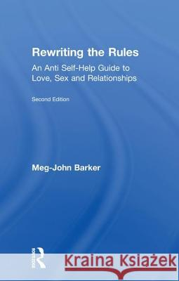Rewriting the Rules: An Anti Self-Help Guide to Love, Sex and Relationships Meg-John Barker 9781138043589 Routledge