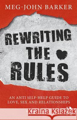 Rewriting the Rules: An Anti Self-Help Guide to Love, Sex and Relationships Meg-John Barker 9781138043596 Routledge