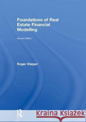 Foundations of Real Estate Financial Modelling Roger Staiger 9781138046139
