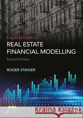 Foundations of Real Estate Financial Modelling Roger Staiger 9781138046184