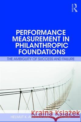 The Impact of Philanthropy: Measuring and Evaluating Foundation Performance Helmut Anheier Diana Leat 9781138062443