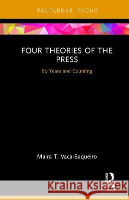 Four Theories of the Press: 60 Years and Counting Maira T. Vaca-Baqueiro 9781138064188