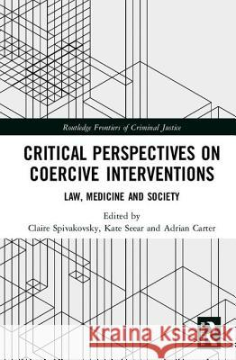 Critical Perspectives on Coercive Interventions: Law, Medicine and Society Claire Spivakovsky 9781138067370