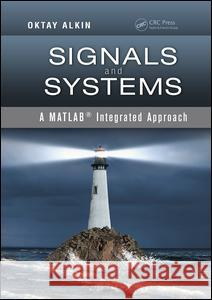 Signals and Systems: A Matlab(r) Integrated Approach  9781138075474