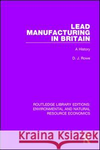 Lead Manufacturing in Britain: A History D. J. Rowe 9781138081680