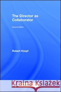 The Director as Collaborator Robert Knopf 9781138101425