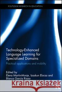 Technology-Enhanced Language Learning for Specialized Domains: Practical Applications and Mobility Elena Marti Izaskun Elorza Blanca Garci 9781138120433