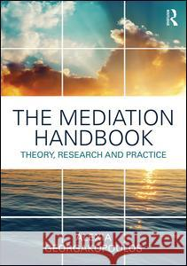 The Mediation Handbook: Research, Theory, and Practice Alexia Georgakopoulos 9781138124219