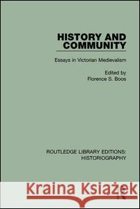 History and Community: Essays in Victorian Medievalism Florence S. Boos 9781138124783