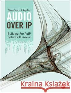 Audio Over IP: Building Pro AoIP Systems with Livewire Steve Church, Skip Pizzi 9781138129221